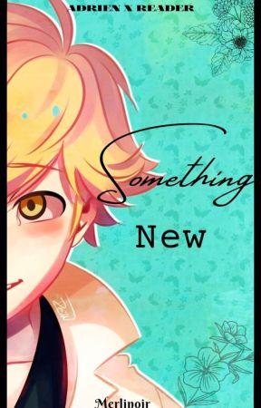 ||• Something New •|| Adrien X Reader by merlinoir