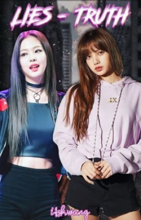 Lies - Truth (JenLisa FanFic) by Darker_shinrinyoku