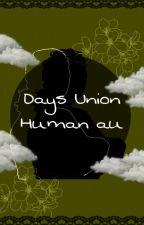 Days Union [] Human au by cynicalstn