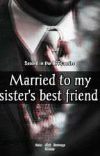 BFFs: Married To My Sister's Best friend ✅ by meemxy