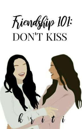 Friendship 101: Don't Kiss | ✓ by bookishkay