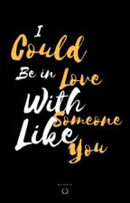 I could be in love (with someone like you)  by bruponine