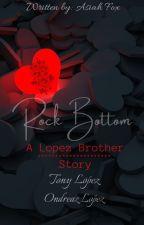 Rock Bottom (A Tony Lopez Story/Fanfiction) by asiahfox1121