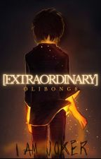 ExtraOrdinary: An unOrdinary Fanfic by olibong8