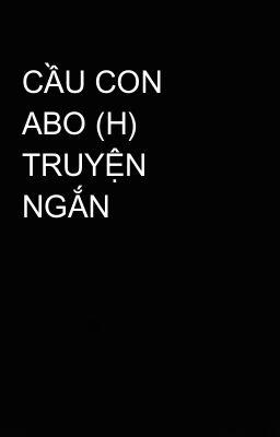 Đọc truyện CẦU CON  ABO (H) TRUYỆN NGẮN