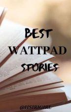 Best Wattpad Stories-(MUST READ) by Hsirigirl