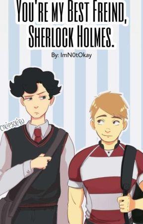 You're my Best Friend, Sherlock Holmes. by ImN0tOkay