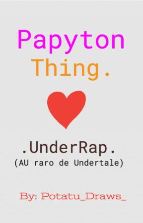 UnderRap Papyton Thing. (ke gran título :0) by Mel_The_Alien_