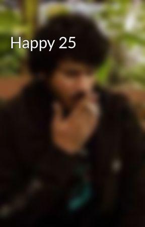 Happy 25 by RAmylJ94