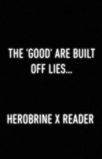 The 'Good' Are Built Off Lies... (Herobrine x reader)  cover