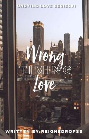 Wrong Timing Love (ON-GOING) by ReigneDropss