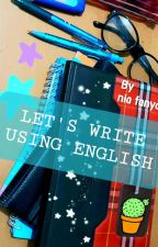 Let's Write Using English by fanyawomenly