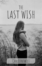The Last Wish by chaleunswift