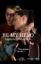 Be my hero - Supercorp Fanfiction by just_jakob