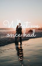 What we once had by zoeeewright