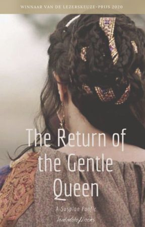 The return of the Gentle Queen - Suspian fanfic by ieatalotofbooks