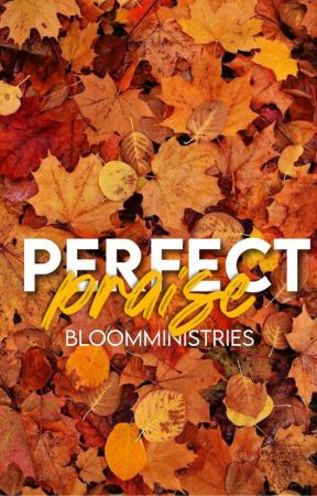 Perfect Praise by BloomMinistries