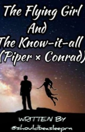 The Flying Girl And The Know-It-All (Piper × Conrad) by AliceFaredeh