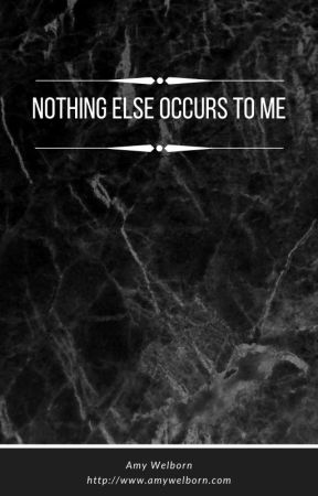 Nothing Else Occurs To Me by AmyvWelborn