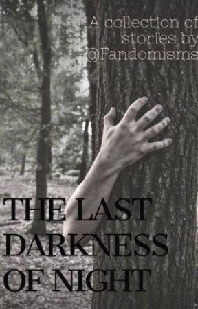 The Last Darkness Of Night by Fandomisms