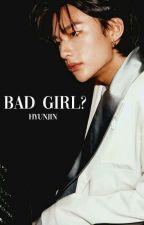 bad Girl    Hyunjin X Reader by jinouty