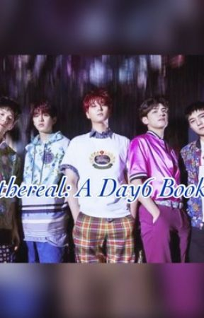 🔥Ethereal🔥: A Day6 Book by dumblittyshii23