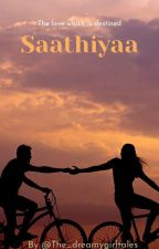 Saathiyaa (Completed) by The_dreamygirltales