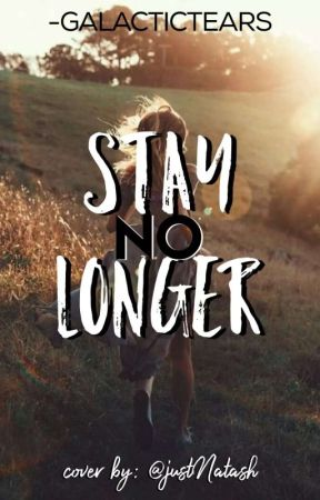 Stay No Longer [On-Going] by -GALACTICTEARS
