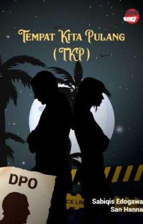Tempat Kita Pulang (TKP) TAMAT by sabiqisedogawa21