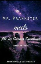 Mr. Prankster Meets Ms. Ice Campus Sweetheart (Unveiling Thruth) by MythicalScrive2217