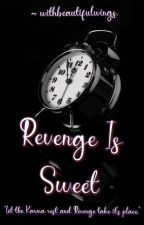 Revenge Is Sweet by withbeautifulwings