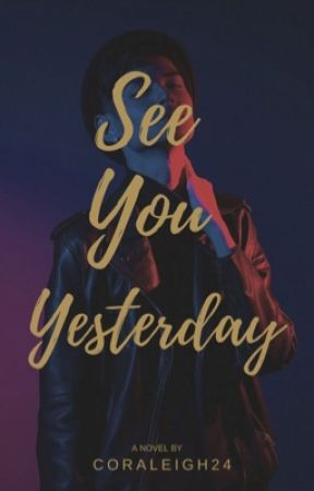 See you Yesterday by coraleigh24