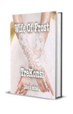 Wife Of Frost (Completed)✔️ by TreKonsi