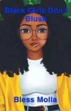 Black Girls Don't Blush by BlessMolla