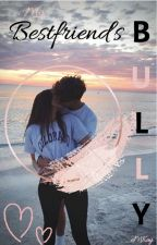 My Bestfriend's Bully by _eMKay