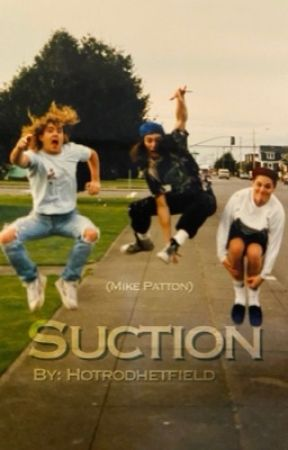 Suction- A Mike Patton Story by hotrodhetfield