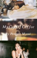 My Cup Of Coffee- Michaeng (Complete) by Penguin_Myoui_