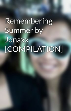 Remembering Summer by Jonaxx [COMPILATION] by avonbernabe