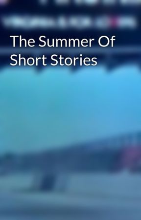 The Summer Of Short Stories by VirginiaDude757