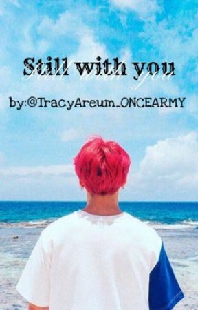 Still With You  (BTS Jeon Jungkook X Reader) ✔️ by TracyAreum_ONCEARMY