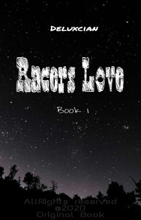 Racers Love,Book1 (COMPLETED) by Luxurious_Night