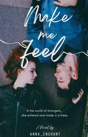Make Me Feel. by Anna_Enchant