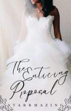 The Enticing Proposal (Revising) (Unedited) by Starrmazing