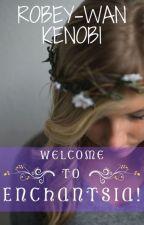 Welcome to Enchantsia (On Hold) by RobeyWanKenobi