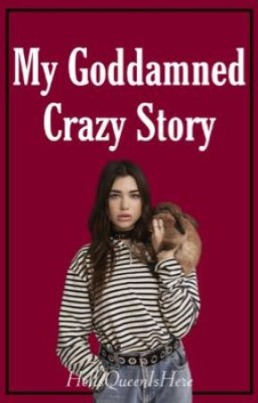 My Goddamned Crazy Story by hellqueenishere