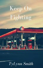 Keep On Fighting by TyLynn14