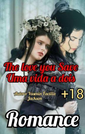 The Love you Save: Uma vida a dois  by YasminFavillaJackson