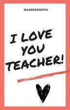 I Love You Teacher! by wanderingpen