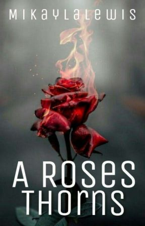 A Rose's Thorns by MikaylaLewis