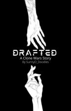 Drafted - A Clone Wars Fanfic by Sunny_Dazzy